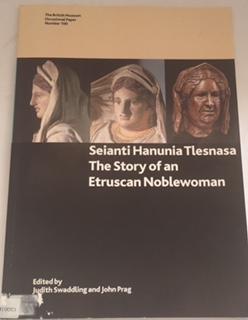 Seinanti Hanunia Tlesnasa :The story of an Etruscan nobelwoman, Swaddling, Judith ;Prag, John (eds)