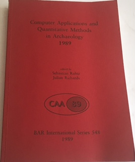 Computer Applications and Quantitative Methods in Archaeology 1989 :BAR International Series 548, Rahtz, Sebastian ;Richards, Julian (eds)