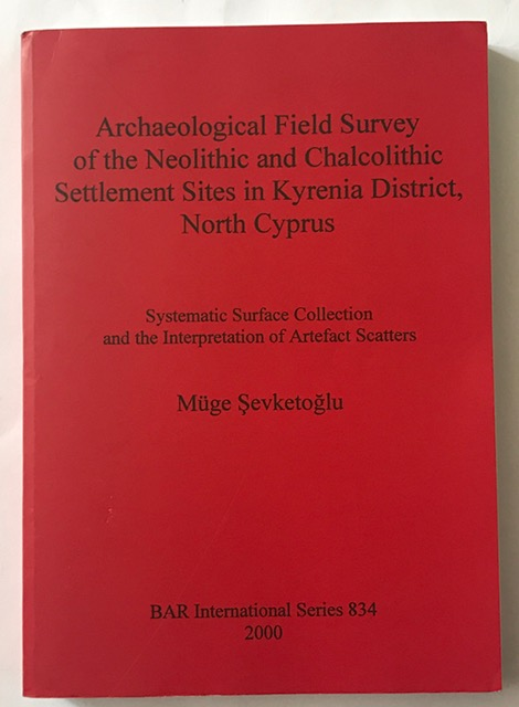 Archaeological Field Survey of the Neolithic and Chalcolithic Settlement Sites in Kyrenia District North Cyprus :Systematic Surface Collection and the ... Archaeological Reports International Series), Sevketoglu, Muge ;