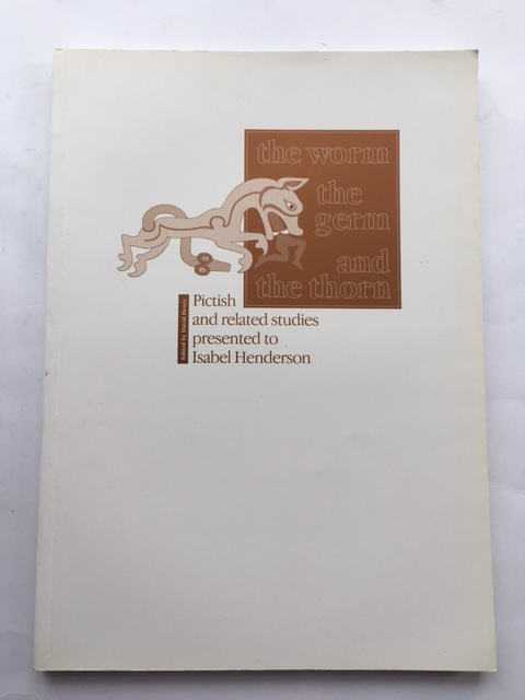 The Worm The Germ and The Thorn :Pictish and related studies presented to Isabel Henderson, Henry, David ;(ed)