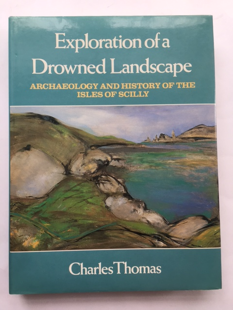 Exploration of a drowned Landscape :Archaeology and History of the Isles of Scilly, Thomas, Charles ;
