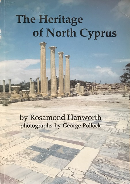 The Heritage of North Cyprus :A description of the archaeological and historical remains to be found in the Turkish Republic of North Cyprus together with a brief history of the island., Hanworth, Rosamund ;Pollock, George