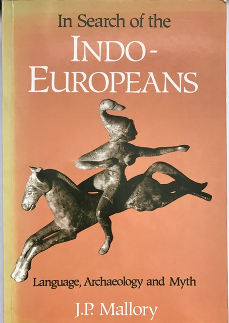 In Search of the Indo-Europeans :Language, Archaeology and Myth, Mallory J P ;