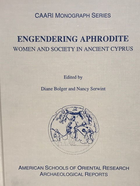 Engendering Aphrodite :Women and society in ancient Cyprus, Bolger, Diane ;Serwint, Nancy