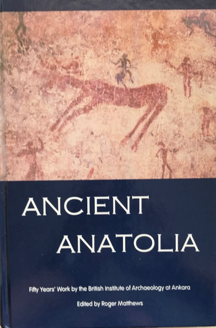 Ancient Anatolia :Fifty Years' Work by the British Institute of Archaeology at Ankara, Matthews, Roger ;(ed)