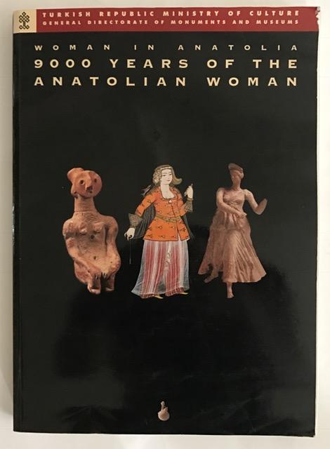 Woman in Anatolia 9000 Years of the Anatolian Woman :, Renda, Gunsel ;