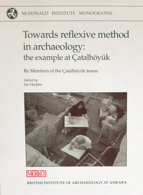 Towards reflexive method in archaeology: the example at Catalhoyuk :By Members of the Catalhoyuk teams, Hodder, Ian ;