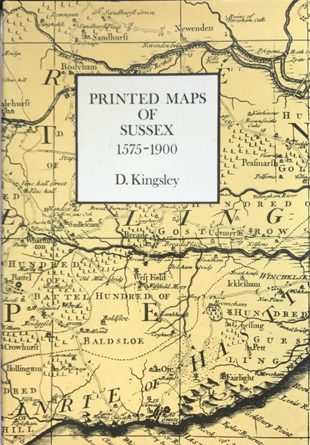 Printed Maps of Sussex 1575 - 1900 :Sussex Record Society Volume 72, Kingsley, D. ;