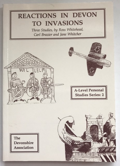 Reactions in Devon to Invasions :A-Level Personal Studies Series: 2, Whitehead, Ross ;