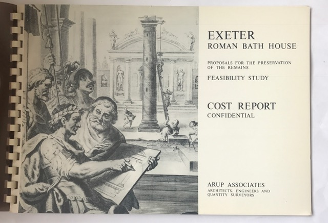 Exeter Roman Bath House  :proposals for the preservation of the remains, feasibility study, ARUP Associates ;