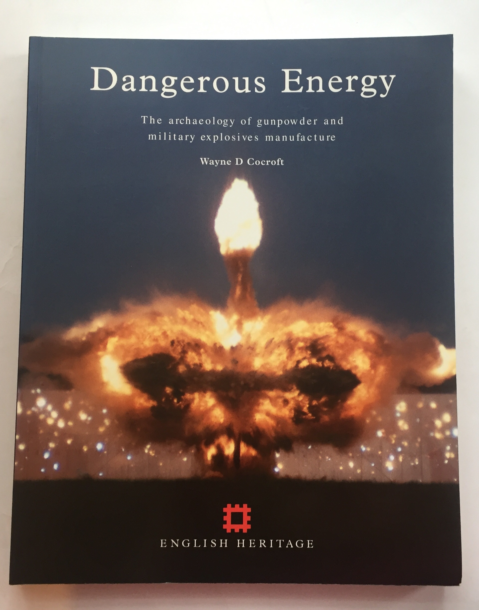 Dangerous Energy :The archaeology of gunpowder and military explosives manufacture, Cocroft, Wayne D. ;