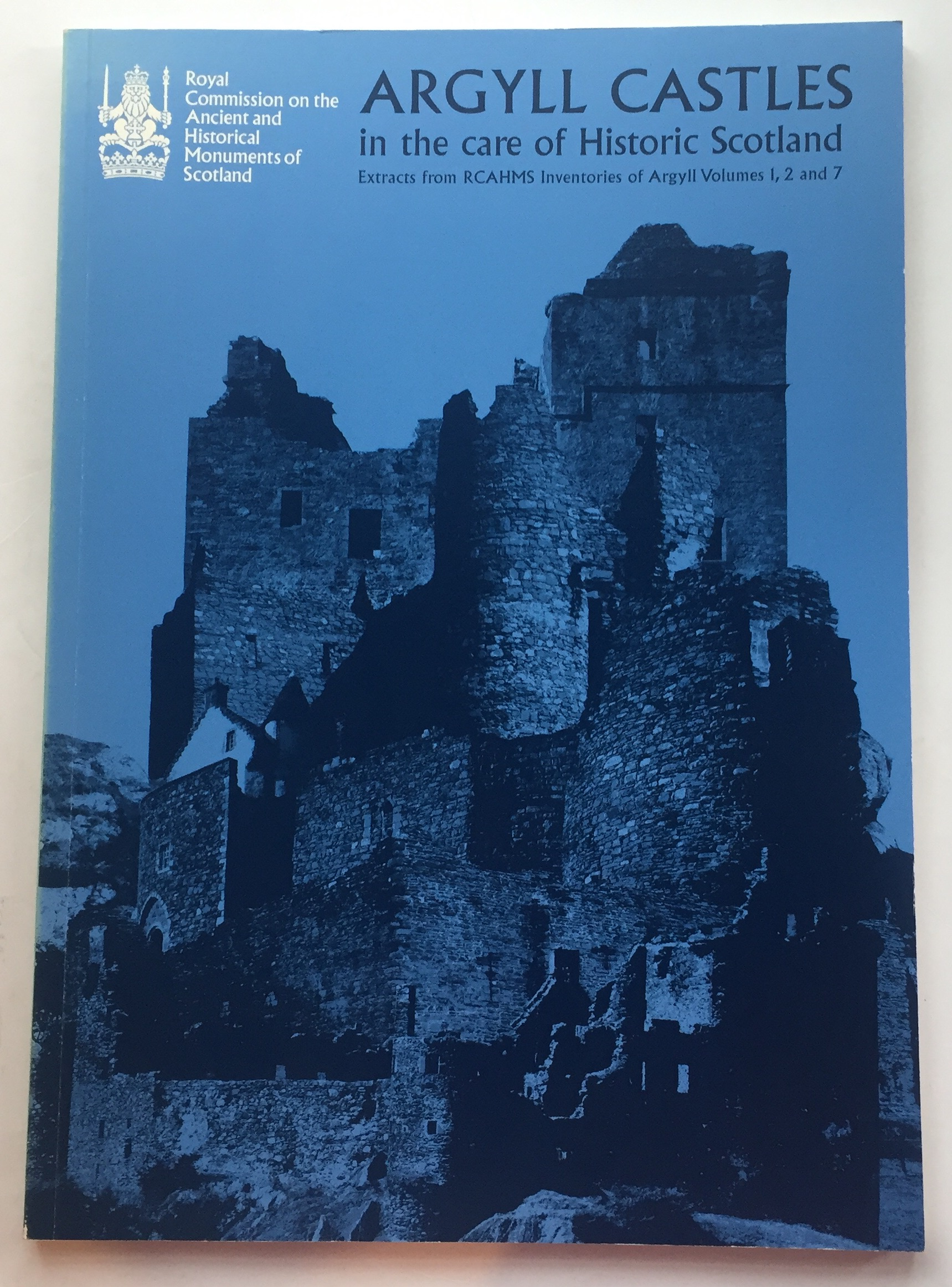 Argyll Castles in the care of Historic Scotland :Extracts from RCAHMS Inventories of Argyll Volumes 1, 2 and 7, Royal Commission on the Ancient and Historical Monuments of Scotland ;