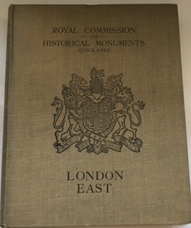 An Inventory of the Historical Monuments in London Vol V :East London, Royal Commission on Historical Monuments (England) ;