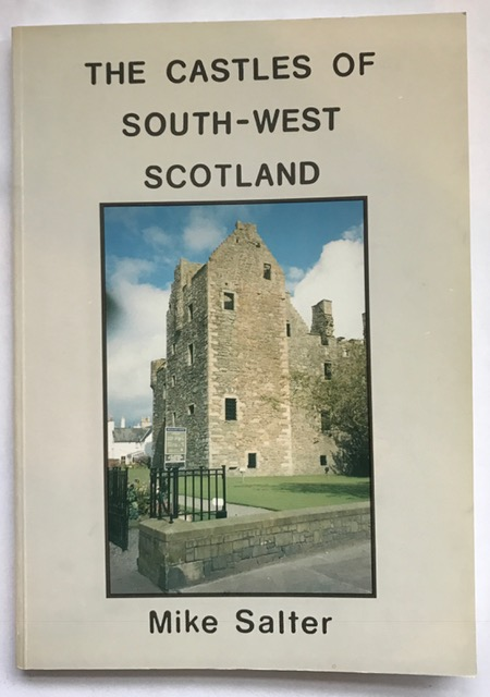 The Castles of South-West Scotland :, Salter, Mike ;