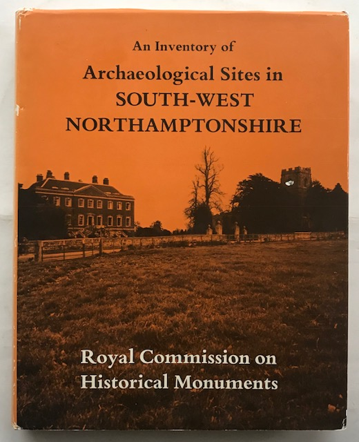 An Inventory of the Historical Monuments in the County of Northampton, Volume IV :Archaeological Sites in South-West Northamptonshire, Royal Commission on Historical Monuments ;