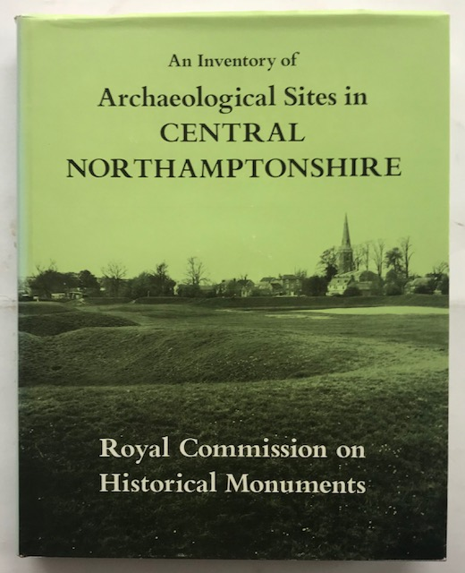 An Inventory of the Historical Monuments in the County of Northampton, Volume II :Archaeological Sites in Central Northamptonshire, Royal Commission on Historical Monuments ;