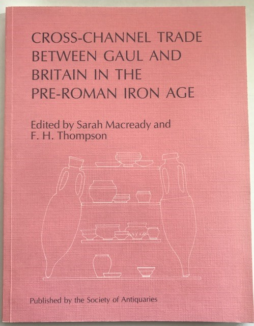 Cross-Channel Trade between Gaul and Britain in the Pre-Roman Iron Age :, Macready, Sarah ;Thompson, F. H. (eds)