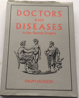 Doctors and Diseases in the Roman Empire :, Jackson R ;
