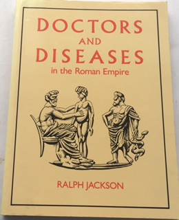 Doctors and Diseases in the Roman Empire in the Roman Empire :, Jackson, Ralph ;