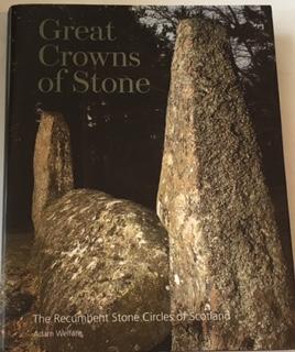 Great Crowns of Stone :The Recumbent Stone Circles of Scotland, Welfare, Adam ;