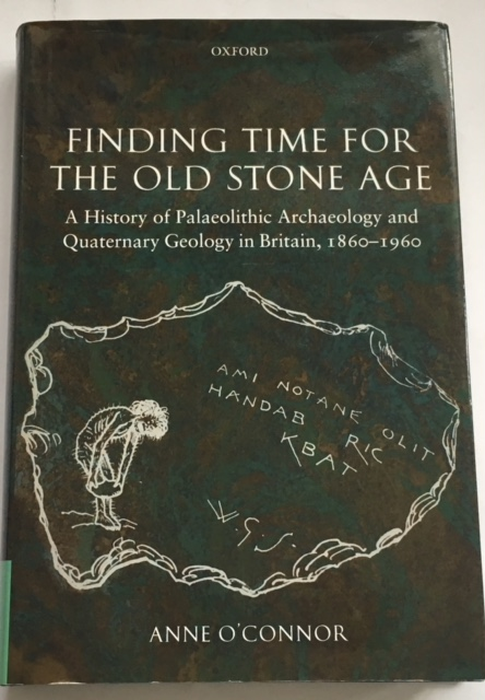 Finding Time for the Old Stone Age :A History of Palaeolithic Archaeology and Quaternary Geology in Britain, 1860-1960, O'Connor A ;