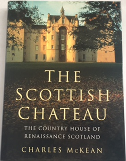 The Scottish Chateau :The Country House of Renaissance Scotland, McKean, Charles ;