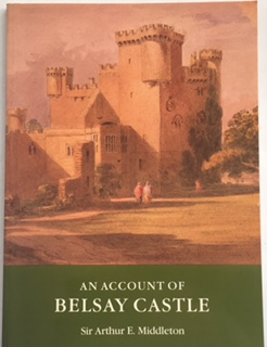 An Account of Belsay Castle in the County of Northumberland :, Middleton, Sir Arthur E ;