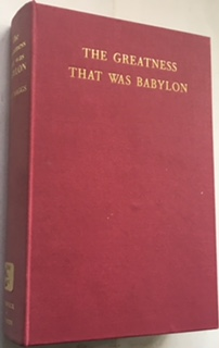 The Greatness that was Babylon :A survery of the ancient civilisation of the Tigris-Euphrates valley