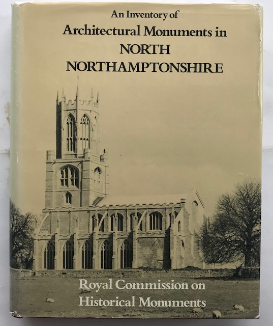 An Inventory of the Historical Monuments in the County of Northampton, Volume VI :An Inventory of the Historical Monuments in the County of North Northamptonshire, Royal Commission on Historical Monuments ;