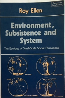 Environment, Subsistence and System :The Ecology of Small-Scale Social Formations, Ellen, Roy ;