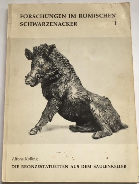Forschungen im romischen schwarzenacker I :Die bronzestatuetten aus dem saulenkeller, Kolling, Alfons ;