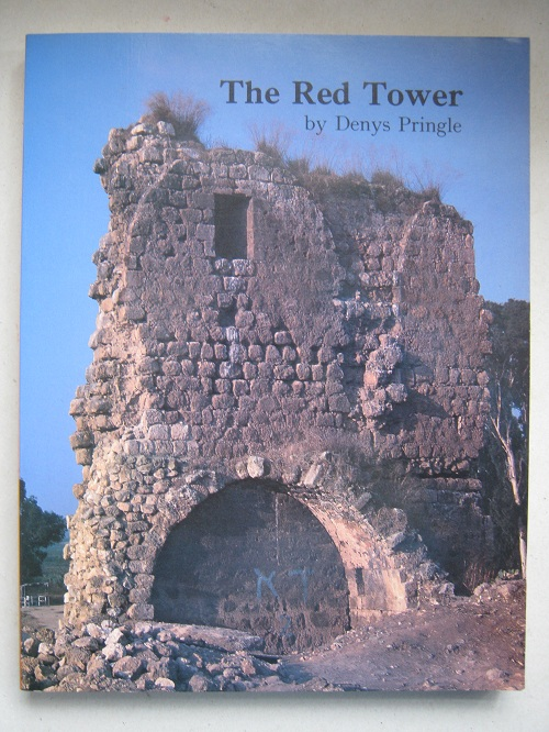The Red Tower :(al-Burj al-Ahmar), Settlement in the Plain of Sharon at the Time of the Crusaders and Mamluks AD 1099 -1516, Pringle D ;