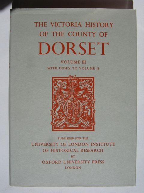 A HISTORY OF THE COUNTY OF DORSET, VOLUME III, with index to Volume II (Victoria County History) :