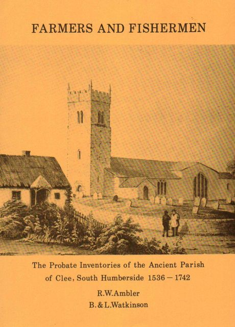 FARMERS AND FISHERMEN: The Probate Inventories of the Ancient Parish of Clee, South Humberside 1536-1742, :, Ambler, R W, Watkinson, B & L (eds) ;