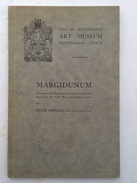 Margidunum :An Account of the Excavations on the Site of the Roman Station on the Fosse Way near Bingham, Notts, Oswald, Felix ;