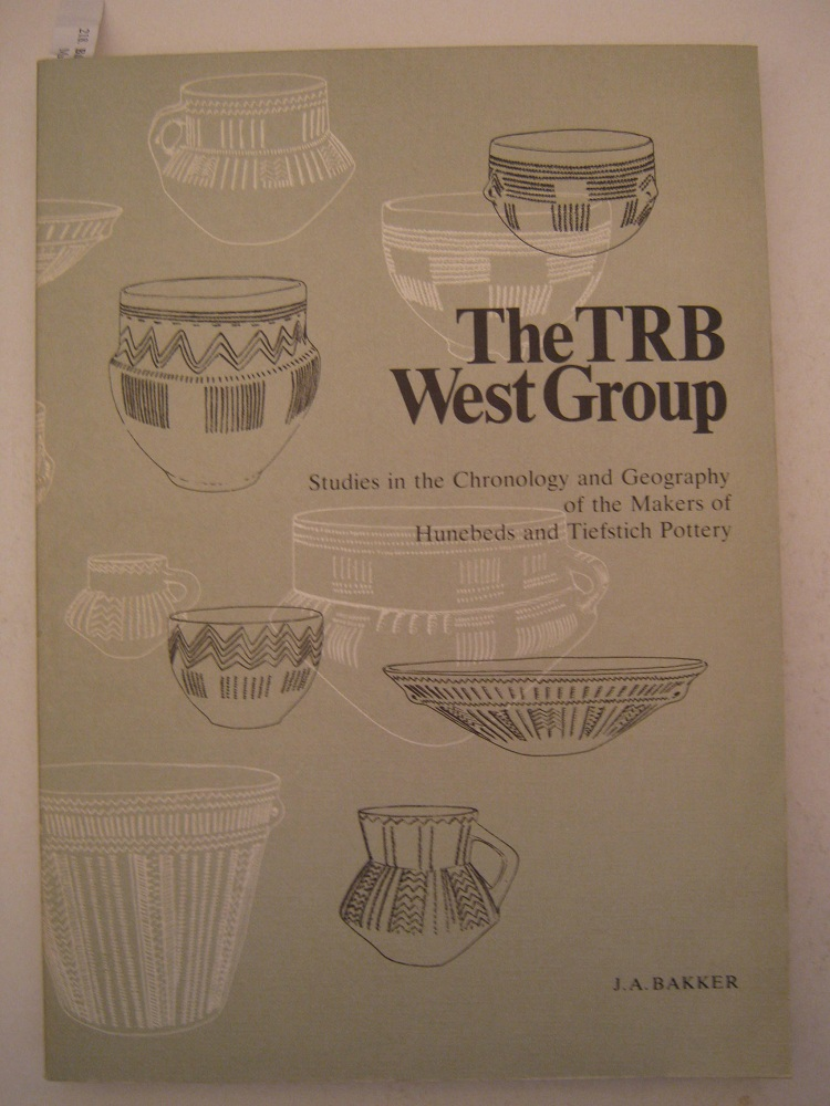 The TRB West Group :Studies in the Chronology and Geography of the Makers of Hunebeds and Tiefstich Pottery,
