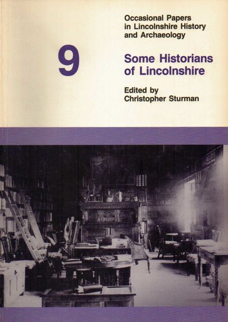 SOME HISTORIANS OF LINCOLNSHIRE :Lectures Delivered in 1989, Occasional Papers in Lincolnshire History & Archaeology 9